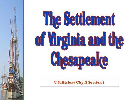 U.S. History Chp. 2 Section 2. Essential Questions: How were economy, culture, & development of the English Colonies affected by geographic location?