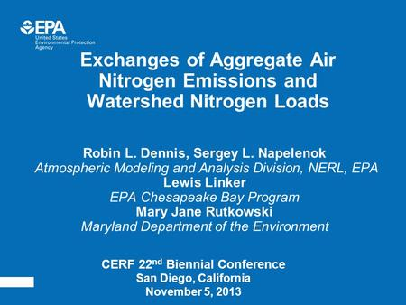 Exchanges of Aggregate Air Nitrogen Emissions and Watershed Nitrogen Loads Robin L. Dennis, Sergey L. Napelenok Atmospheric Modeling and Analysis Division,