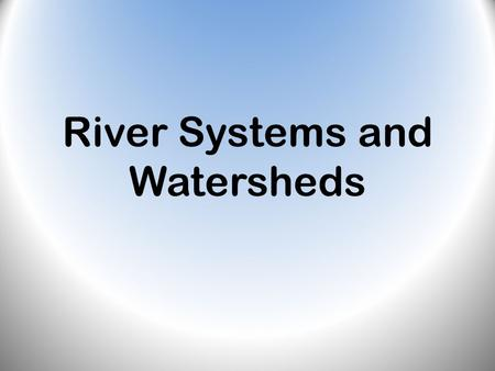 River Systems and Watersheds. Rivers and Streams River systems are made up of tributaries of smaller streams that join along their course. Rivers and.