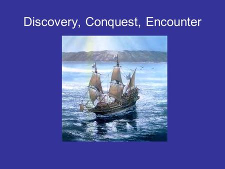 Discovery, Conquest, Encounter. Spain and the New World Christopher Columbus was a Genoese sailor in the service of Spain. –He Spent Years Trying to Gain.