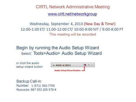 CIRTL Network Administrative Meeting www.cirtl.net/networkgroup Wednesday, September 4, 2013 (New Day & Time!) 12:00-1:00 ET/ 11:00-12:00 CT/ 10:00-9:00.