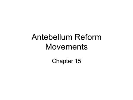 Antebellum Reform Movements Chapter 15. Objective #1 Describe the changes in American religion and their effects on culture and social reform.