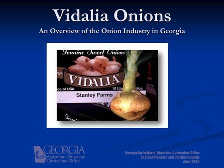 Vidalia Onions An Overview of the Onion Industry in Georgia Georgia Agricultural Education Curriculum Office Dr. Frank Flanders and Catrina Kennedy April.