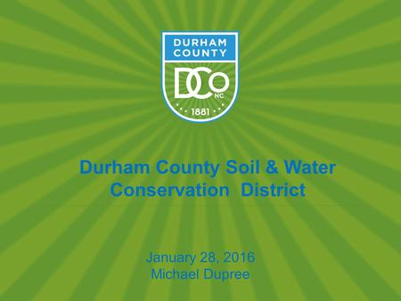 Durham County Soil & Water Conservation District January 28, 2016 Michael Dupree.