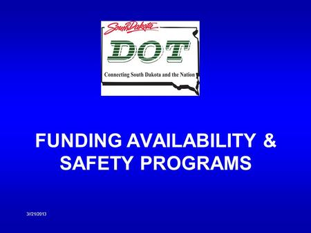 FUNDING AVAILABILITY & SAFETY PROGRAMS 3//21/2013.
