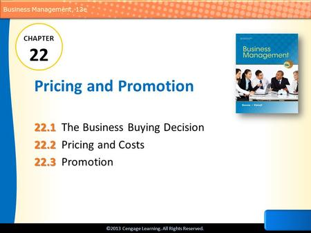 ©2013 Cengage Learning. All Rights Reserved. Business Management, 13e Pricing and Promotion 22.1 22.1 The Business Buying Decision 22.2 22.2 Pricing and.