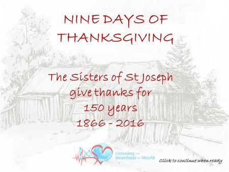 The Sisters of St Joseph give thanks for 150 years 1866 - 2016 NINE DAYS OF THANKSGIVING Click to continue when ready.
