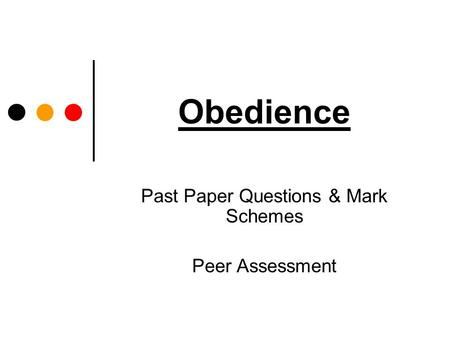 Obedience Past Paper Questions & Mark Schemes Peer Assessment.