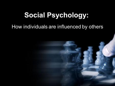 Social Psychology: How individuals are influenced by others.