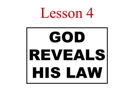 Lesson 4 GOD REVEALS HIS LAW. Aim: Where do we find God's law?