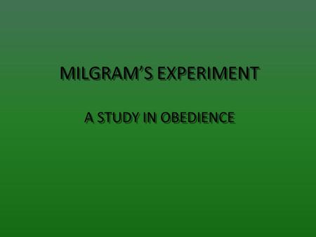 MILGRAM'S EXPERIMENT A STUDY IN OBEDIENCE. What was the Experiment? The Milgram Experiment was a social psychology experiment conducted by Yale University.