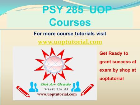 PSY 285 UOP Courses For more course tutorials visit www.uoptutorial.com Get Ready to grant success at exam by shop at uoptutorial.