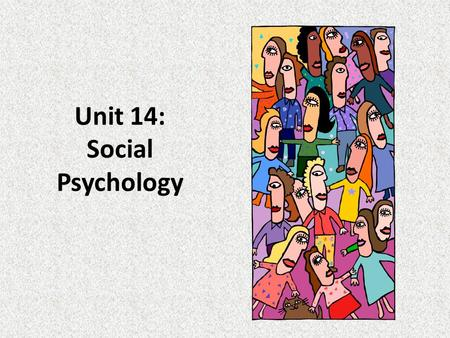 Unit 14: Social Psychology. Social Psychology Social Psychology – The branch of psychology that studies the effects of social variables and cognitions.