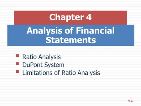 Analysis of Financial Statements Chapter 4  Ratio Analysis  DuPont System  Limitations of Ratio Analysis 4-1.