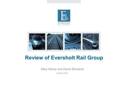 Review of Eversholt Rail Group Mary Kenny and David Stickland 25 May 2016.