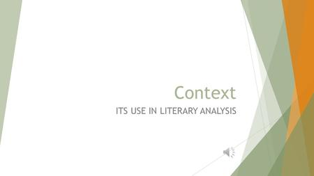 "Context ITS USE IN LITERARY ANALYSIS Purpose  To define ""context""  To offer examples of its use in analyzing literature  To introduce the idea of."