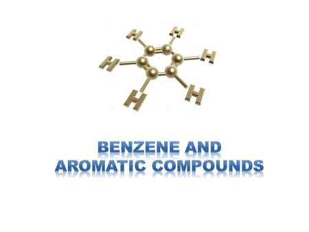 Benzene and Aromatic Compounds.