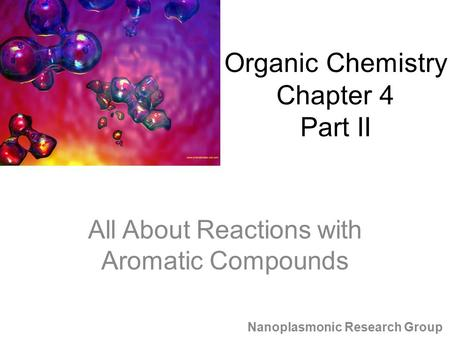 All About Reactions with Aromatic Compounds Nanoplasmonic Research Group Organic Chemistry Chapter 4 Part II.
