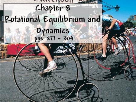 Pgs. 277 - 304 Chapter 8 Rotational Equilibrium and Dynamics.