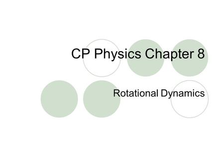 CP Physics Chapter 8 Rotational Dynamics. Torque --Torque is the quantity that measures the ability of a force to rotate an object around some axis.