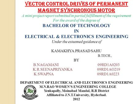VECTOR CONTROL DRIVES OF PERMANENT MAGNET SYNCHRONOUS MOTOR A mini project report submitted in partial fulfillment of the requirement For the award of.