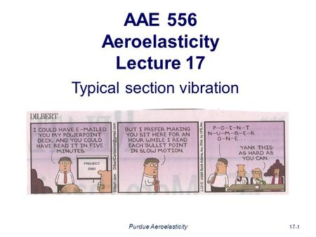 AAE 556 Aeroelasticity Lecture 17 Typical section vibration 17-1 Purdue Aeroelasticity.