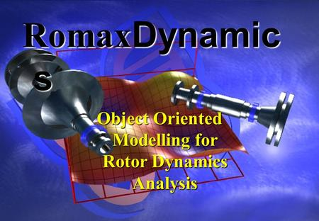 Object Oriented Modelling for Rotor Dynamics Analysis RomaxDynamic s.