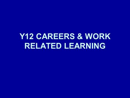 Y12 CAREERS & WORK RELATED LEARNING. IMPORTANT DATES: 17 th September – Young Enterprise 20 th September – Morrisby Profile Tests 23 rd & 24 th October.