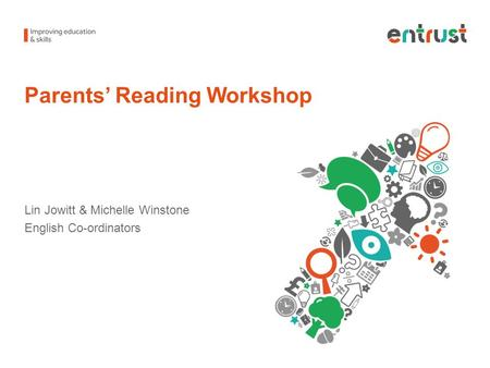 Parents' Reading Workshop Lin Jowitt & Michelle Winstone English Co-ordinators.