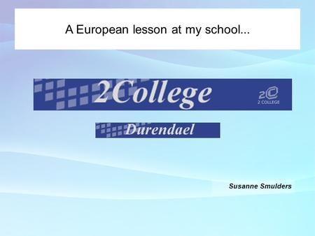 Susanne Smulders A European lesson at my school...