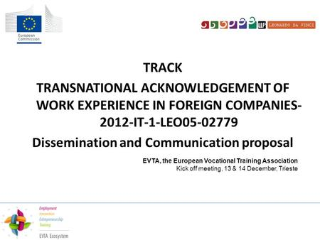 TRACK TRANSNATIONAL ACKNOWLEDGEMENT OF WORK EXPERIENCE IN FOREIGN COMPANIES- 2012-IT-1-LEO05-02779 Dissemination and Communication proposal EVTA, the European.