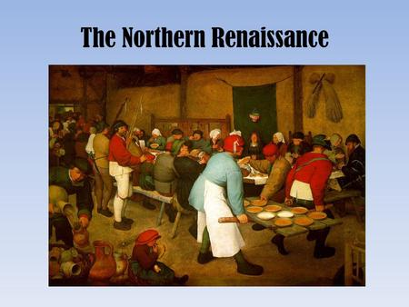 The Northern Renaissance. Northern Renaissance Italian Renaissance ideas quickly spread to northern European countries such as England, France, and Germany.