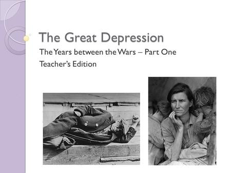 The Great Depression The Years between the Wars – Part One Teacher's Edition.