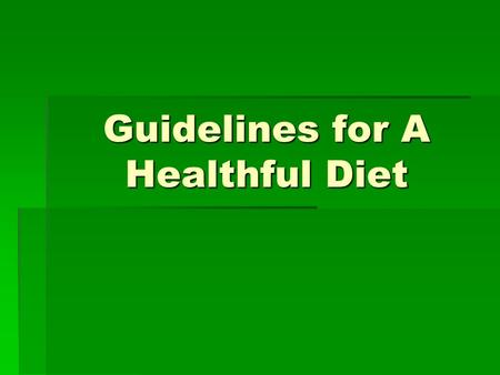 Guidelines for A Healthful Diet. Quick Start  You're making popcorn for a family treat. You pop the corn in lots of oil, drench it with melted butter,