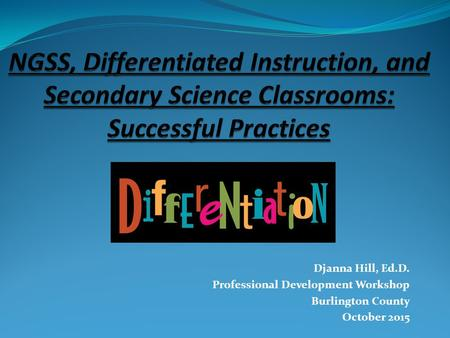 Djanna Hill, Ed.D. Professional Development Workshop Burlington County October 2015.