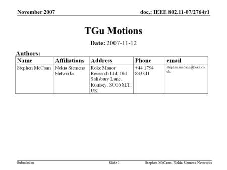 Doc.: IEEE 802.11-07/2764r1 Submission November 2007 Stephen McCann, Nokia Siemens NetworksSlide 1 TGu Motions Date: 2007-11-12 Authors: