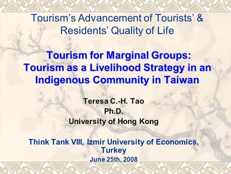 Tourism for Marginal Groups: Tourism as a Livelihood Strategy in an Indigenous Community in Taiwan Tourism's Advancement of Tourists' & Residents' Quality.