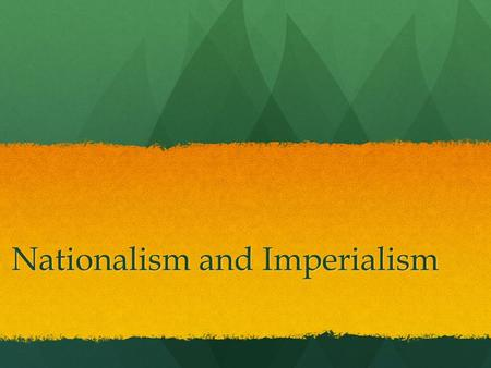 Nationalism and Imperialism. I. Nationalism The belief that one's greatest loyalty should be to a nation who share a common culture and history The belief.