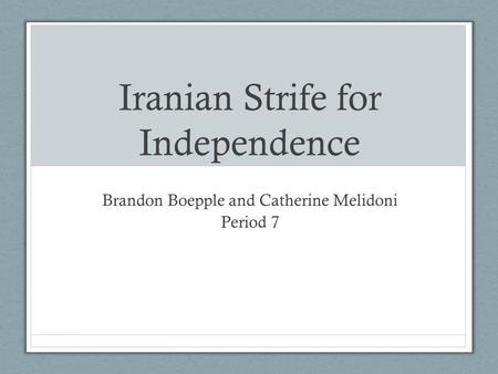 Iranian Strife for Independence Brandon Boepple and Catherine Melidoni Period 7.