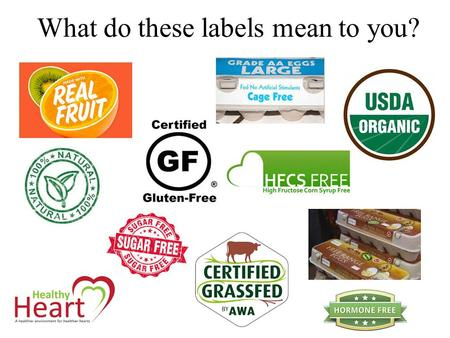 What do these labels mean to you?. Have you seen these labels? Are there any food labels that could be misleading or meaningless?