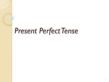 Present Perfect Tense 1 2 What is Present Perfect Tense? ? ? ? ? ?