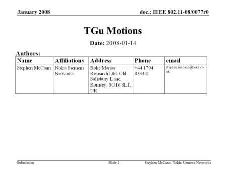 Doc.: IEEE 802.11-08/0077r0 Submission January 2008 Stephen McCann, Nokia Siemens NetworksSlide 1 TGu Motions Date: 2008-01-14 Authors: