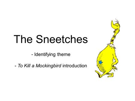 The Sneetches - Identifying theme - To Kill a Mockingbird introduction.