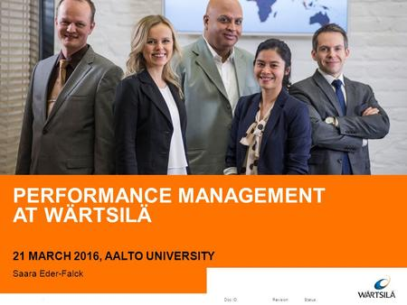 Doc.ID:Revision:Status:© Wärtsilä21 / PERFORMANCE MANAGEMENT AT WÄRTSILÄ 21 MARCH 2016, AALTO UNIVERSITY Saara Eder-Falck 1.
