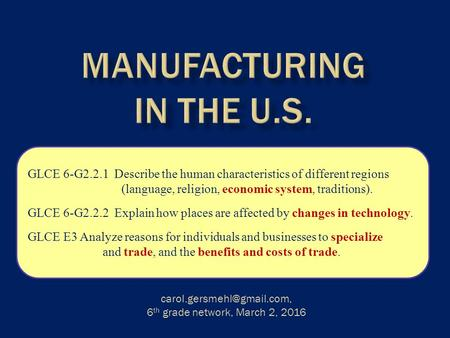 Which states have the most manufacturing jobs? 6 th grade network, March 2, 2016 GLCE 6-G2.2.1 Describe the human characteristics.