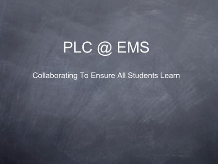 EMS Collaborating To Ensure All Students Learn.