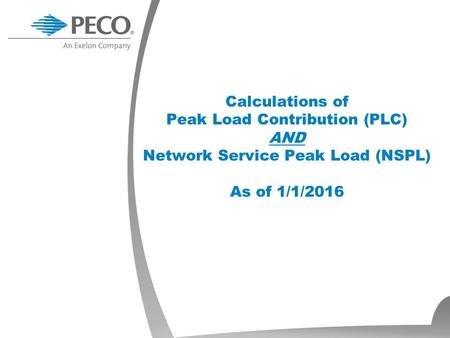 Calculations of Peak Load Contribution (PLC) AND Network Service Peak Load (NSPL) As of 1/1/2016.