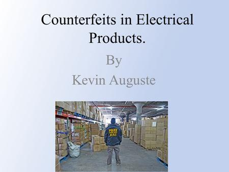 Counterfeits in Electrical Products. By Kevin Auguste.