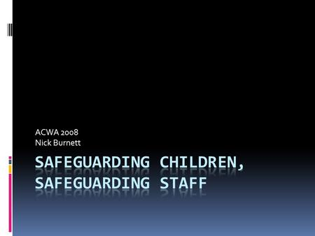 ACWA 2008 Nick Burnett. Background  Legal  Rights of the Child  Children Acts  OHS.