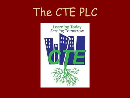 The CTE PLC. What is CTE? Career and Technical Education At Scotia- Glenville this includes the Business Education, Family and Consumer Sciences, and.